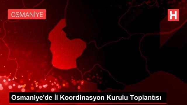 Osmaniye'de İl Koordinasyon Kurulu Toplantısı