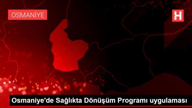 Osmaniye'de Sağlıkta Dönüşüm Programı uygulaması