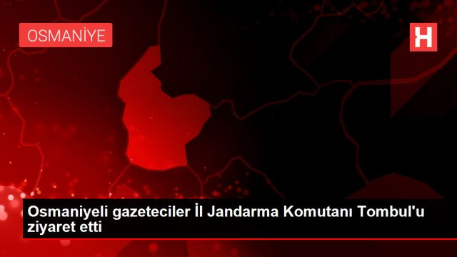 Osmaniyeli gazeteciler İl Jandarma Komutanı Tombul'u ...